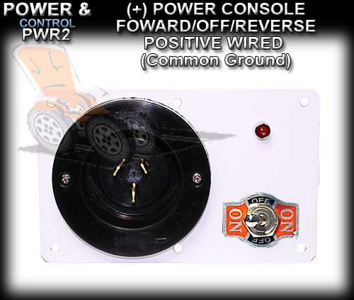 POWER CONSOLE PWR2- Positive wired (+) Foward/Off/Revese Switch